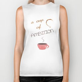 A cup of ambition - coffee quote Biker Tank