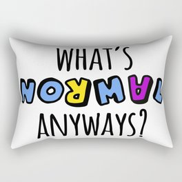 What's normal anyways? Rectangular Pillow