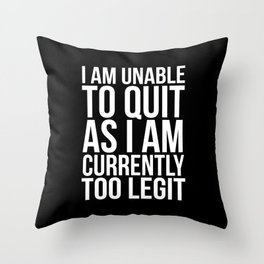 Unable To Quit Too Legit (Black & White) Throw Pillow