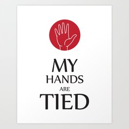 My hands are tied Art Print