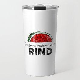 Y'all Gonna Make Me Lose My Rind Travel Mug