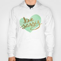 sassy Hoodies featuring Be Sassy by NoelleGobbi