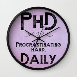 PHD: Procrastinating Hard Daily Wall Clock