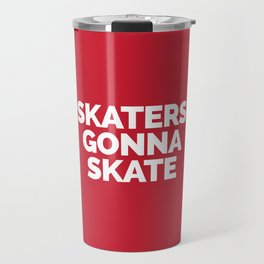 Skaters Gonna Skate Quote Travel Mug