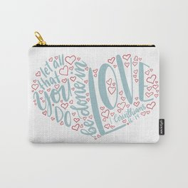 1 Corinthians 16:14 - do in Love Carry-All Pouch