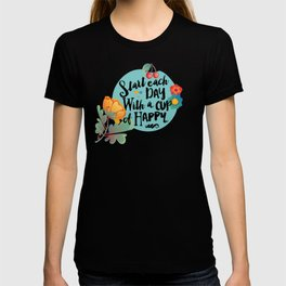 Start each day with a cup of happy T-shirt