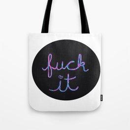 FUCK IT Tote Bag