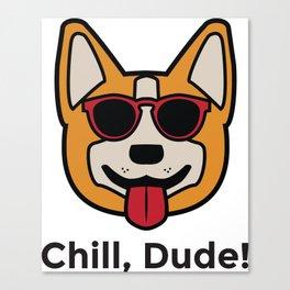 Chill, Dude! Canvas Print