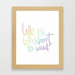Inspirational Life too Short to Wait Framed Art Print