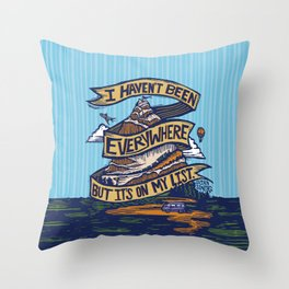 I Haven't Been Everywhere But It's On My List Throw Pillow