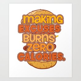Making Excuses Burns Zero Calories - Funny, Motivational Burger Design Art Print