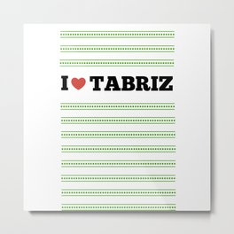I Love Tabriz Metal Print