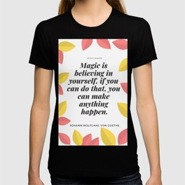 Johann Wolfgang von Goethe Quote | Magic is believing in yourself, T-shirt