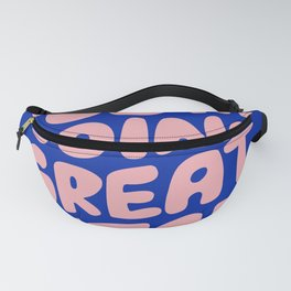 You're Doing Great Bitch Fanny Pack
