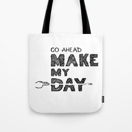 Go ahead, Make My Day - handlettering quote Black&White geek and nerds design Tote Bag