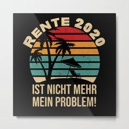 Rente 2020 nicht mein problem Ruhestand Metal Print