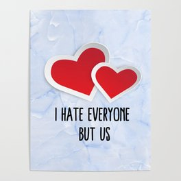 2 Red Hearts - I Hate Everyone But Us Typography Poster