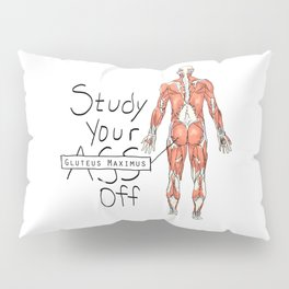 Study Your Gluteus Maximus Off Pillow Sham