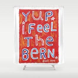 I Feel The Bern Shower Curtain