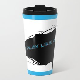 Don't Play Like a Girl... Travel Mug