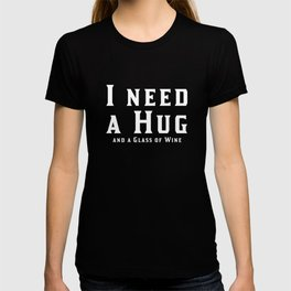 I Need a Hug product and a Glass of Wine print T-shirt