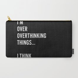 Overthinking Things Carry-All Pouch