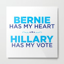 Bernie Has My Heart, Hillary Has My Vote Metal Print