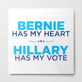 Bernie Has My Heart, Hillary Has My Vote Metal Print
