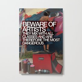 Beware of Artists; They Mix With All Classes of Society and Are Therefore Most Dangerous Poster Metal Print