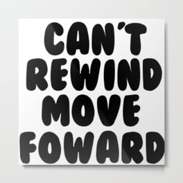 Can't Rewind Metal Print