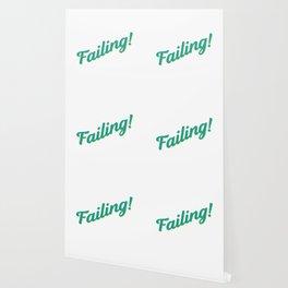 Failing! Wallpaper