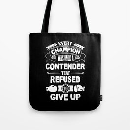 Boxing - Every champion refused - Giveup Tote Bag
