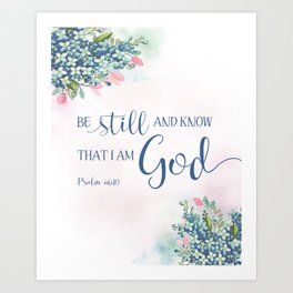 Be Still and Know that I am God, Ps 46:10 Art Print