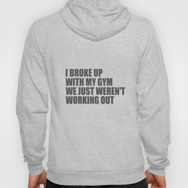 i broke up with the gym funny quote Hoody
