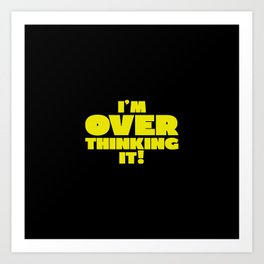 Leave me alone, I'm over thinking! Art Print