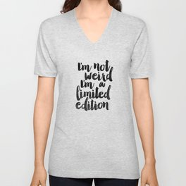 I'm Not Weird I'm a Limited Edition Black and White Funny Typography Poster Unisex V-Neck
