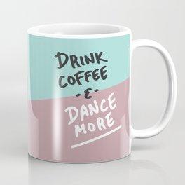 Drink Coffee & Dance More Coffee Mug