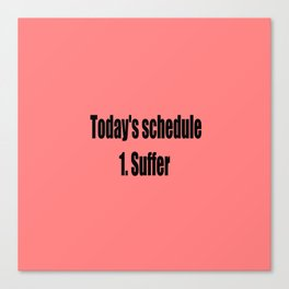 today suffer funny sarcastic quote Canvas Print