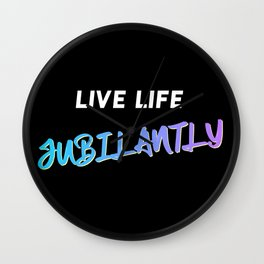 Live Life Jubilantly Quote Wall Clock