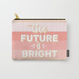 The Future Is Bright Carry-All Pouch