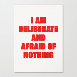 I Am Deliberate And Afraid Of Nothing Canvas Print