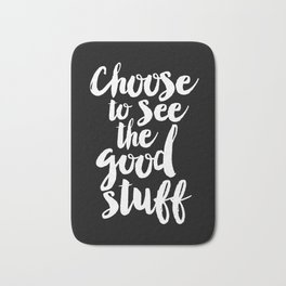 Choose to See the Good Stuff black and white monochrome typography poster design home wall decor Bath Mat