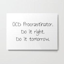 OCD Procrasinator Metal Print