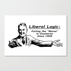 "Liberal Logic: Putting the ""Moron"" in Oxymoron Since 1828 Canvas Print"