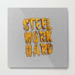 STEEL WORK HARD Metal Print