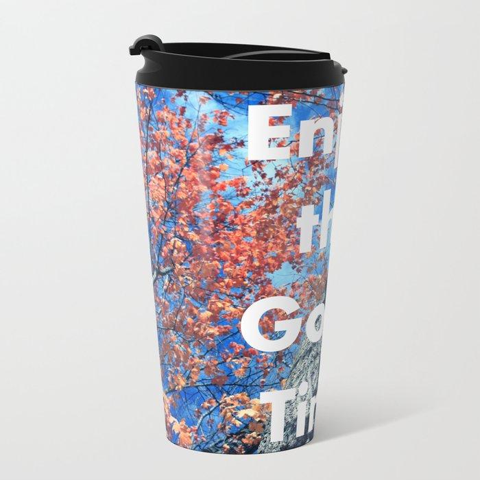Enjoy the Good Times Metal Travel Mug
