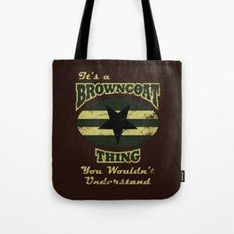 It's  Browncoat Thing... Tote Bag