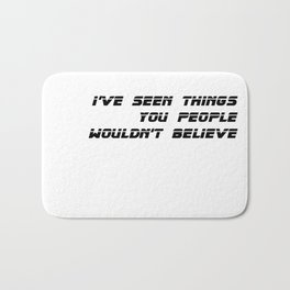 I've seen things you people wouldn't believe. Bath Mat