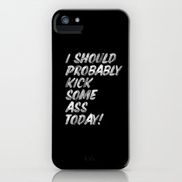 I Should Probably Kick Some Ass Today black and white typography poster bedroom wall home decor iPhone Case