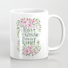 Have Courage and Be Kind Coffee Mug